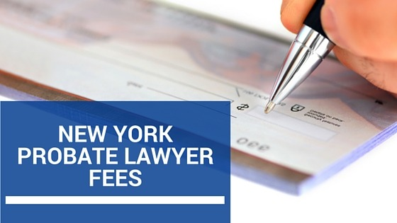 New York Probate Lawyer Fees