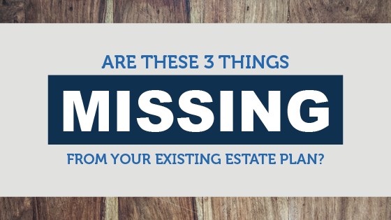 Are These 3 Things Missing From Your Estate Plan
