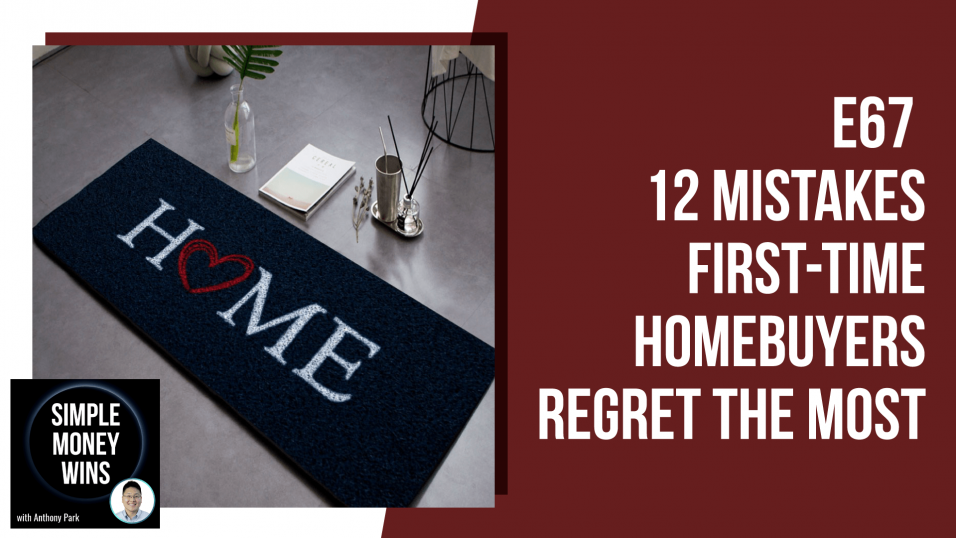 E67 12 Mistakes First-time Homebuyers Regret the Most