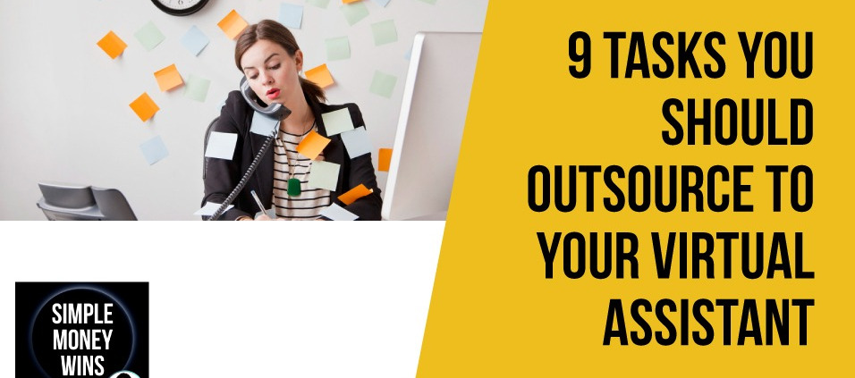9 Tasks You Should Outsource to Your Virtual Assistant
