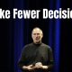 Make Fewer Decisions