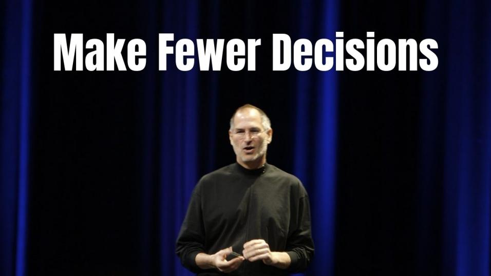 Make Fewer Decisions