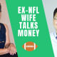 E143 Ex-NFL Wife Talks Money
