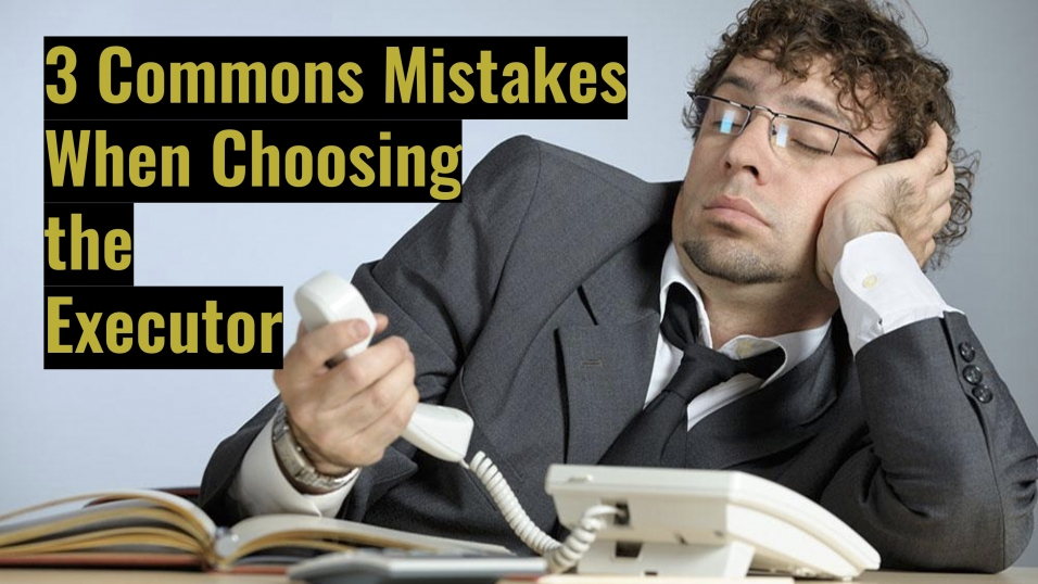 3 Commons Mistakes When Choosing the Executor
