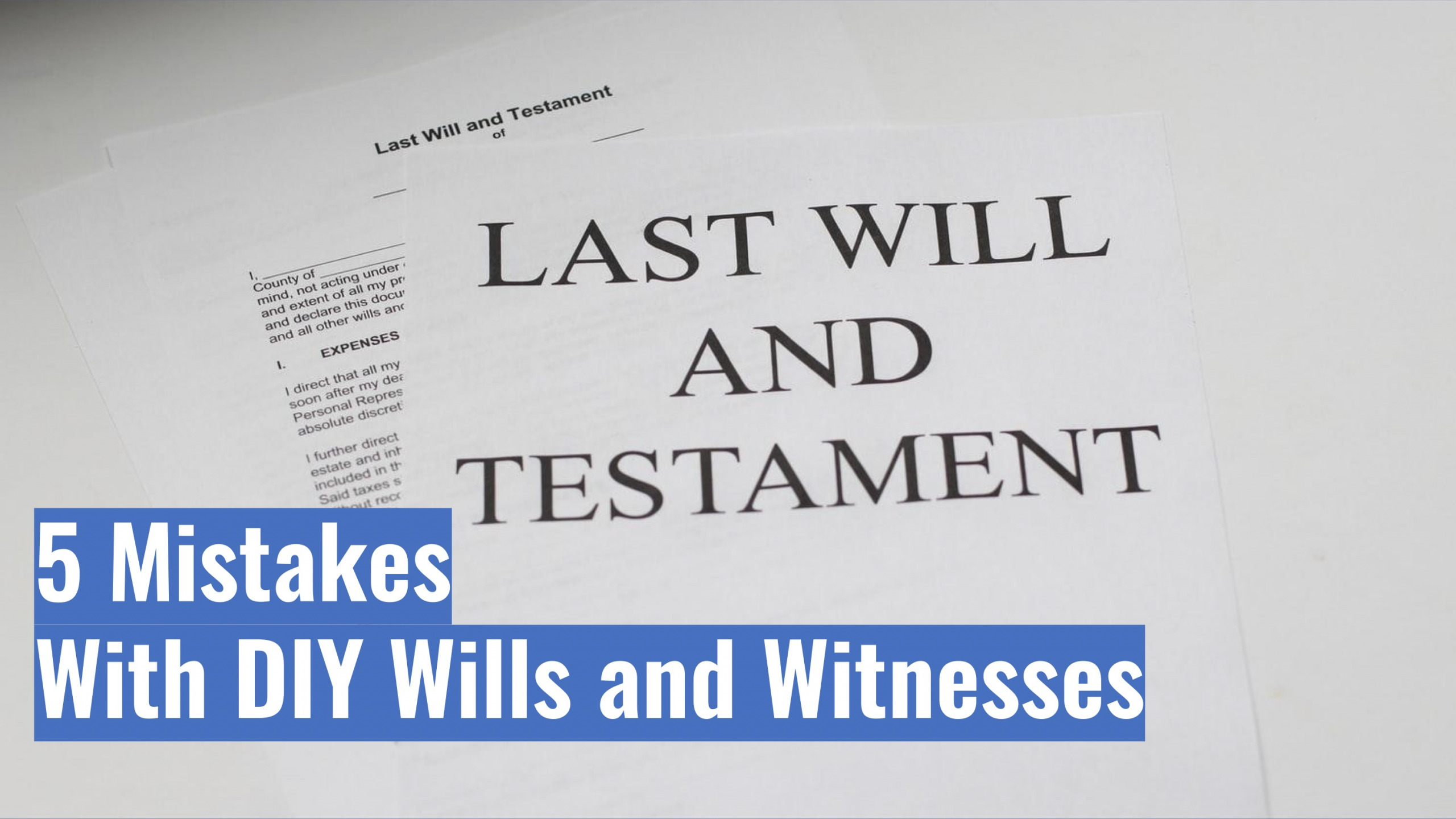 5 Mistakes With DIY Wills and Witnesses
