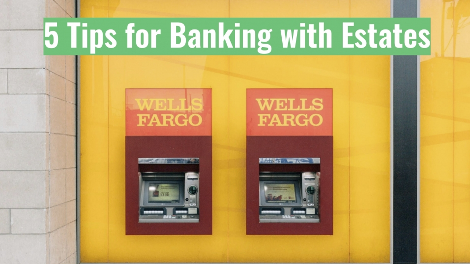 5 Tips for Banking with Estates