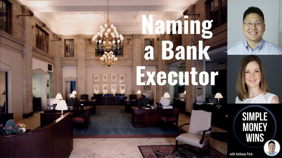 E185 How to Name a Bank as Your Executor