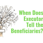 E190 When Does the Executor Tell the Beneficiaries?
