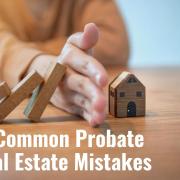 E224 3 Common Probate Real Estate Mistakes